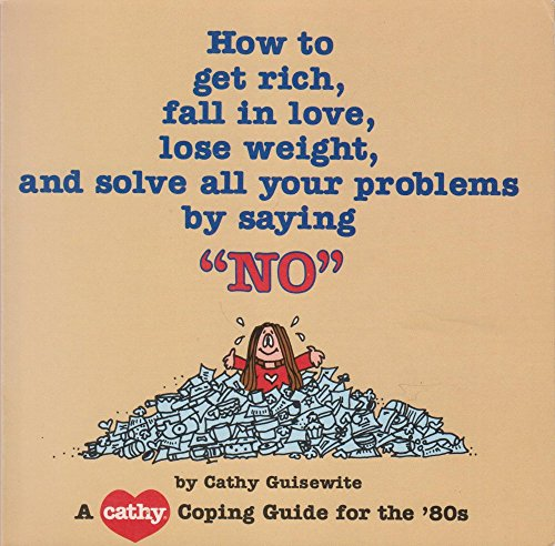 "How to Get Rich, Fall in Love, Lose Weight, and Solve All Your Problems by Saying ""No"" (..."