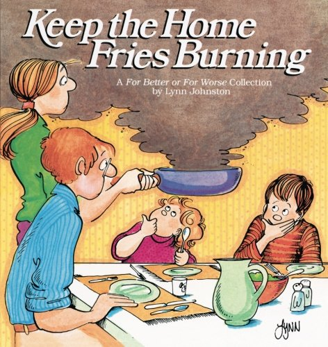Keep the Home Fries Burning : A For Better or for Worse Collection