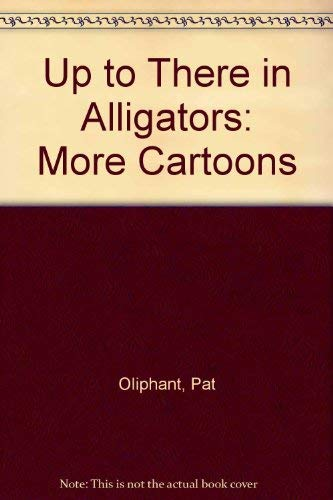 9780836220957: Up to There in Alligators: More Cartoons
