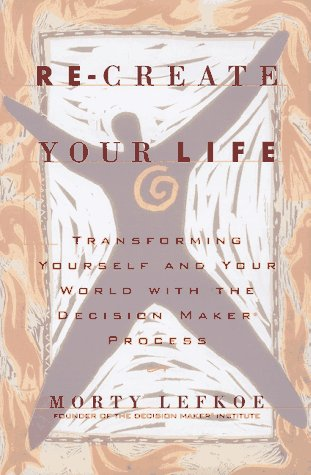 9780836221671: Re-create Your Life : Transforming Yourself and Your World With the Decision Maker Process
