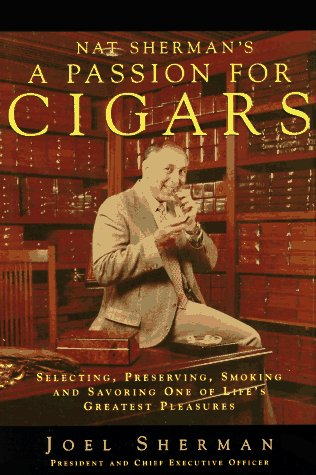 9780836221824: Nat Sherman's a Passion for Cigars: Selecting, Preserving, Smoking, and Savoring One of Life's Greatest Pleasures