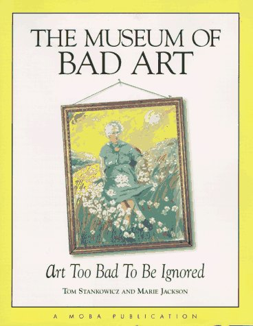 9780836221855: The Museum of Bad Art: Art Too Bad to Be Ignored