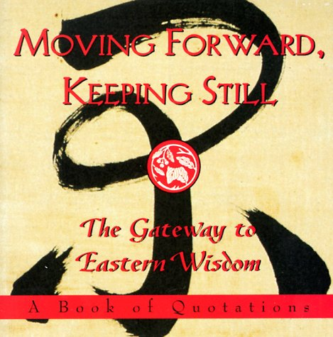 9780836225938: Moving Forward, Keeping Still:: The Gateway to Eastern Wisdom (Ariel Quote-A-Page Books)