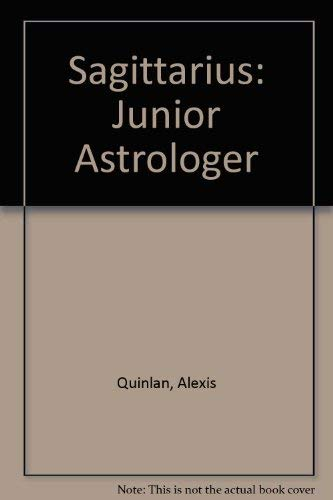 Sagittarius November 24-December 22: Junior Astrologer: Quinlan, Alexis