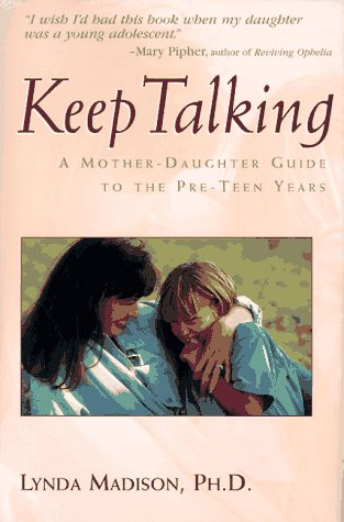 Keep Talking: A Mother-Daughter Guide to the Pre-Teen Years: Madison, Lynda