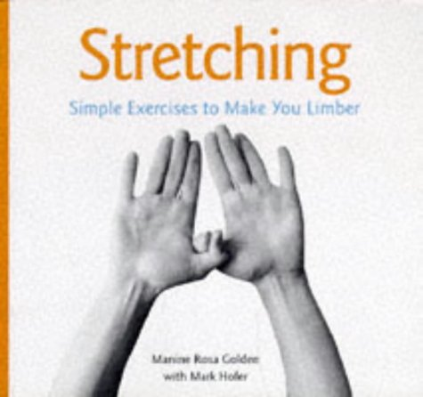 Stretching: Simple, Safe, and Refreshing Exercises to: Manine Rosa Golden,
