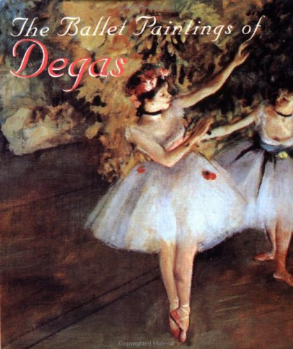 The Ballet Paintings Of Degas: Ariel Books