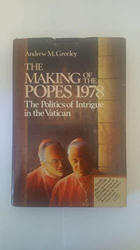 The Making of the Popes 1978 the Politics of Intrigue in the Vatican: Greeley, Andrew M.