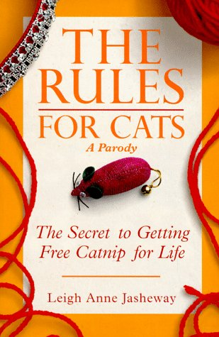 The Rules for Cats: The Secret to Getting Free Catnip for Life: Jasheway, Leigh Anne