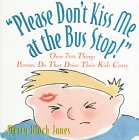 "Please Don't Kiss Me at the Bus Stop!"": Over 700 Things Parents Do That Drive Their Kids ..."