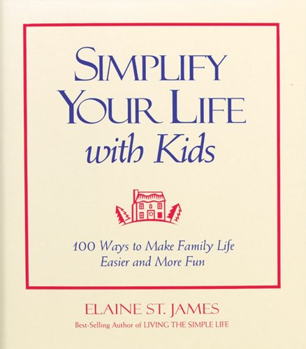 Simplify Your Life With Kids: 100 Ways to make Family Life Easier and More Fun (0836235959) by Elaine St. James