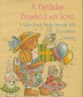 A Birthday Brushed with Love -- A Little Book Made Special with Decorative Painting: Kate, McKenzie...