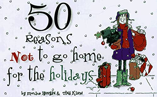 50 Reasons Not to Go Home for the Holidays: Sheehan, Monica; Klem, Tina