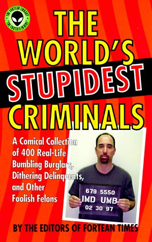 9780836237443: The World's Stupidest Criminals: A Comical Collection of 400 Real-Life Bumbling Burglars, Dithering Delinquents, and Other Foolish Felons