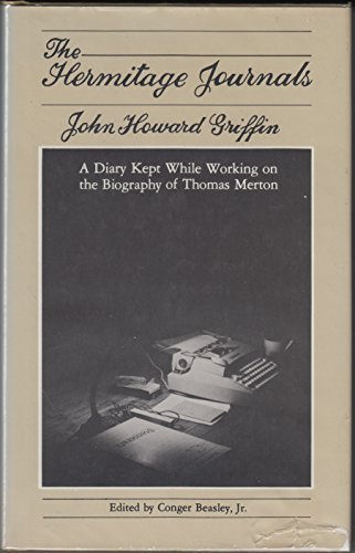 The Hermitage Journals: A Diary Kept While Working on the Biography of Thomas Merton: GRIFFIN, John...