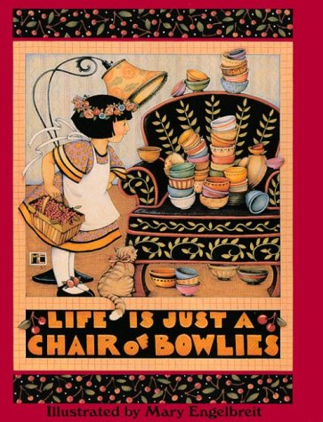 Life Is Just a Chair of Bowlies (Inscribed By Author): Engelbreit, Mary (Illustrated by)