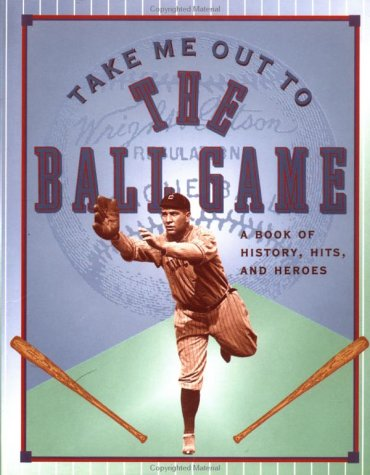 9780836247329: Take Me Out To The Ballgame: A Book of History, Hits, and Heros (Main Street Editions)