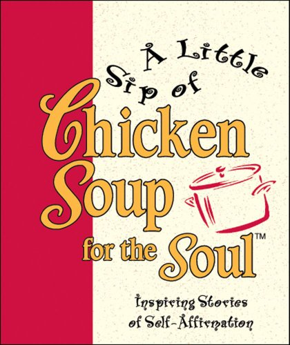 Little Sip of Chicken Soup for the: Mark Victor Canfield