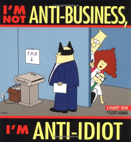 9780836251821: I'm Not Anti-Business, I'm Anti-Idiot [Dilbert]