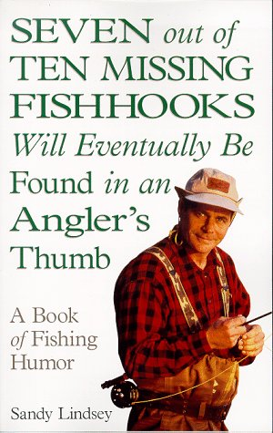 9780836252095: Seven Out of Ten Missing Fishhooks Will Eventually Be Found in an Angler's Thumb: A Fishing Humor Book