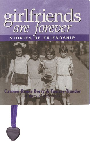 Girlfriends Are Forever: Stories of Friendship: Carmen R. Berry