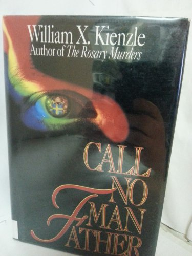 Call No Man Father: Kienzle, William X.