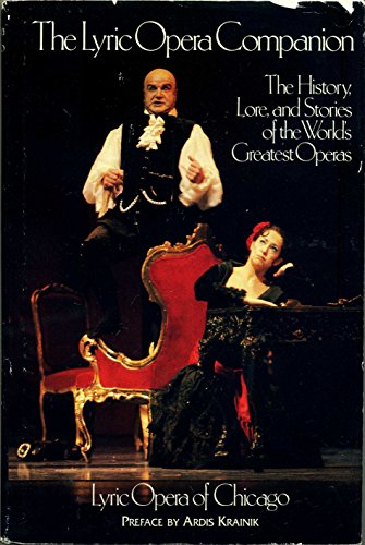 The Lyric Opera Companion: The History, Lore, and Stories of the World's Greatest Operas: ...
