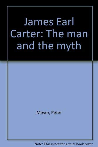 James Earl Carter: The man and the myth: Meyer, Peter