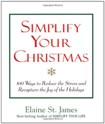 9780836267853: Simplify Your Christmas: 100 Ways to Reduce the Stress and Recapture the Joy of the Holidays (Elaine St. James Little Books)