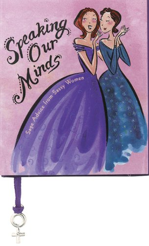 Speaking Our Minds: Sage Advice from Sassy Women: Various
