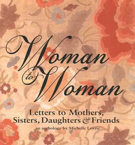 Woman to Woman: Letters to Mothers, Sisters, Daughters & Friends: Lovric, Michelle, an ...