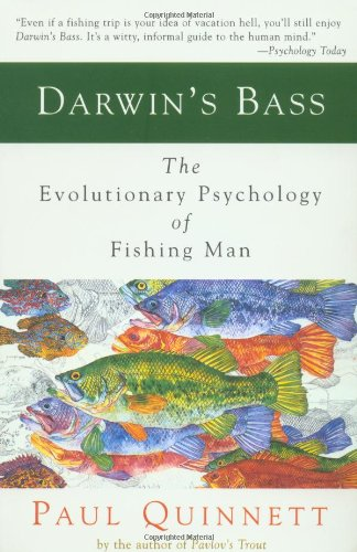 Darwin's Bass: The Evolutionary Psychology of Fishing Man: Quinnett