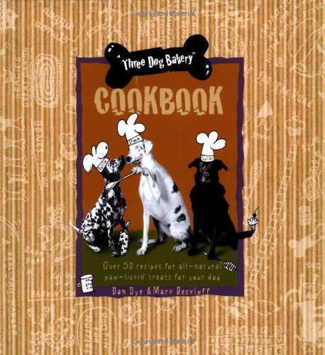 Three Dog Bakery Cookbook: Over 50 Recipes for All-Natural Paw-Lickin Treats for Your Dog