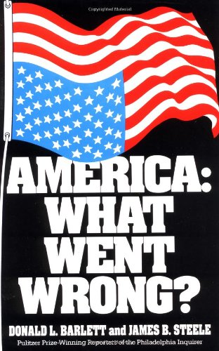 America: What Went Wrong?: Donald L. Barlett,