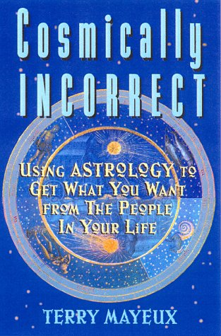 9780836278682: Cosmically Incorrect: Using Astrology To Get From The People