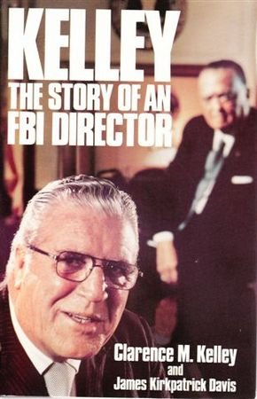 Kelley: The Story of an FBI Director: Kelley, Clarence M.,