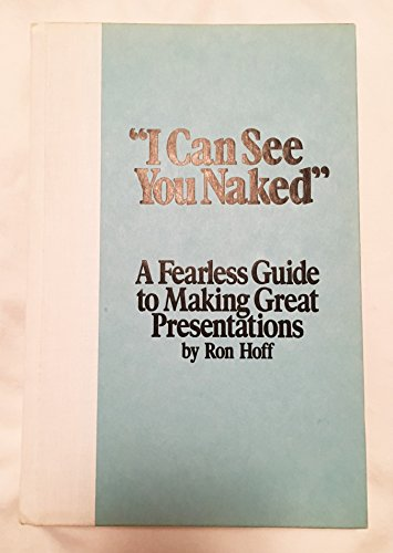 9780836279443: I Can See You Naked: A Fearless Guide to Making Great Presentations