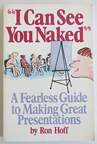 9780836279467: I Can See You Naked: A Fearless Guide to Making Great Presentations
