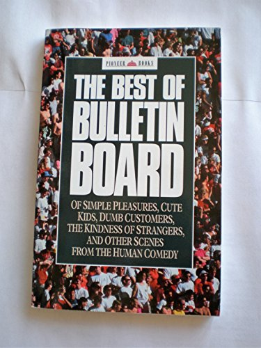 9780836280609: The Best of Bulletin Board: Of Simple Pleasures, Cute Kids, Dumb Customers, the Kindness of Strangers, and Other Scenes from the Human Comedy (Pioneer books)