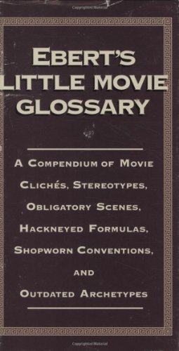 9780836280715: Ebert's Little Movie Glossary: A Compendium of Movie Cliches, Stereotypes, Obligatory Scenes, Hackneyed Formulas, Shopworn Conventions, and Outdated Archetypes