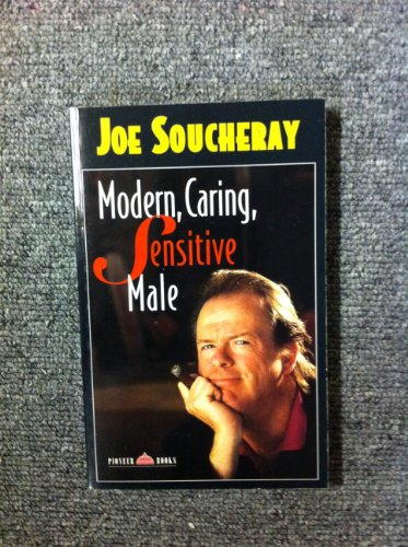 Modern, Caring, Sensitive Male: A Curmudgeon Columnist Looks at Life: Joe Soucheray