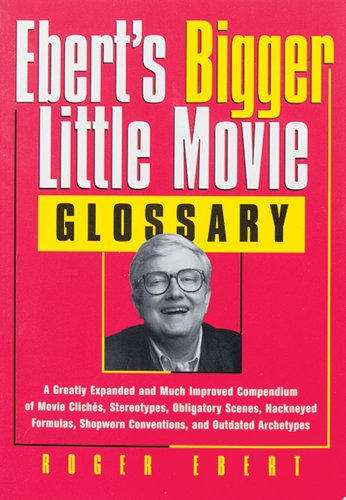 9780836282894: Ebert's Bigger Little Movie Glossary: A Greatly Expanded and Much Improved Compendium of Movie Clichés, Stereotypes, Obligatory Scenes, Hackneyed ... Shopworn Conventions, and Outdated Archetypes
