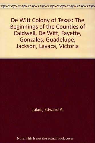 9780836301489: De Witt Colony of Texas: The Beginnings of the Counties of Caldwell, De Witt, Fayette, Gonzales, Guadelupe, Jackson, Lavaca, Victoria