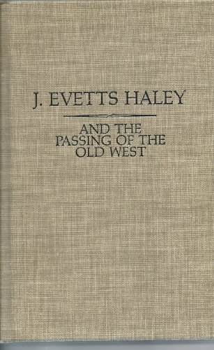 J. Evetts Haley And The Passing of the Old West A Bibliography of His Writings, With A Collection ...