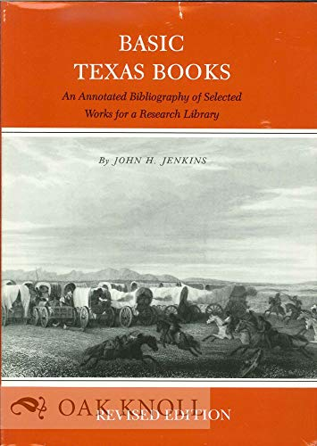 Basic Texas books An annotated bibliography of selected works for a research library: Jenkins, John...