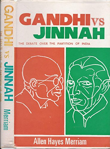 Gandhi and Jinnah: The Debate over the Partition of India: Merriam, Allen Hayes