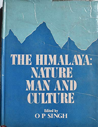 THE HIMALAYA: NATURE, MAN AND CULTURE (WITH: Singh, O. P.