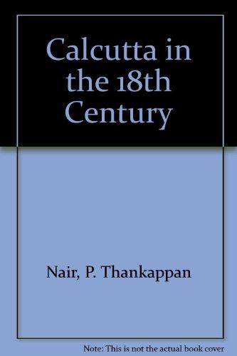 Calcutta in the 18th Century: Nair, P. Thankappan