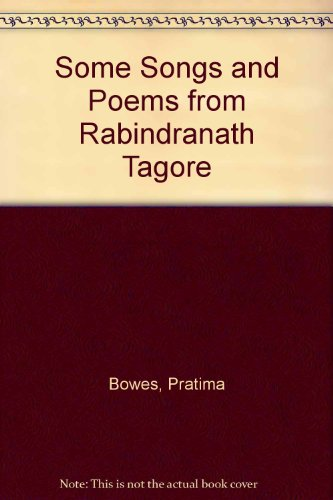 Some Songs and Poems From Rabindranath Tagore: Tagore, Rabindranath