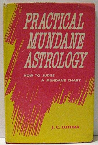 Practical Mundane Astrology: How to Judge a: J.C. Luthra